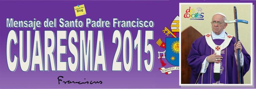 Mensaje del Santo Padre Francisco para la Cuaresma2015