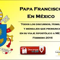 Discursos, homilías y mensajes del Papa Francisco en Mexico