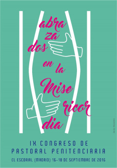 """IX Congreso de Pastoral Penitenciaria con el lema, """"Abrazados en lamisericordia"""""""